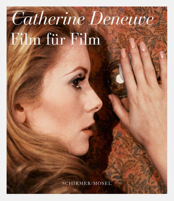 : Catherine Deneuve - Film für Film