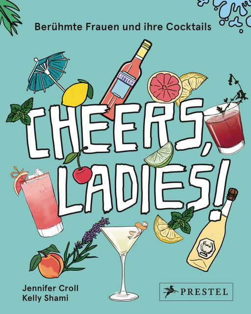 Croll, Jennifer/Shami, Kelly: Cheers, Ladies!