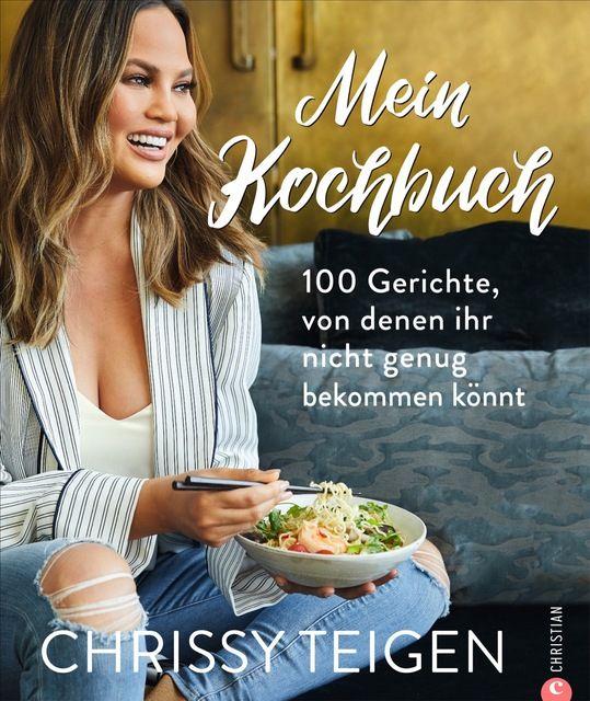Teigen, Chrissy: Chrissy Teigen. Mein Kochbuch