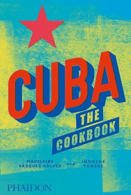 Vazquez Galvez, Madelaine/Tondre, Imogene: Cuba: The Cookbook