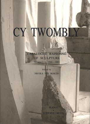 Twombly, Cy: Cy Twombly: Catalogue Raisonne of Sculpture 1