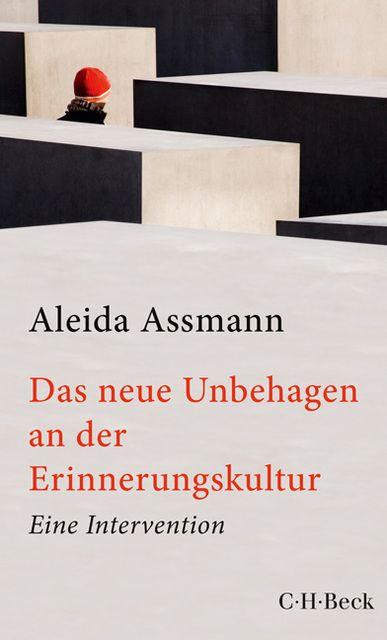 Assmann, Aleida: Das neue Unbehagen an der Erinnerungskultur