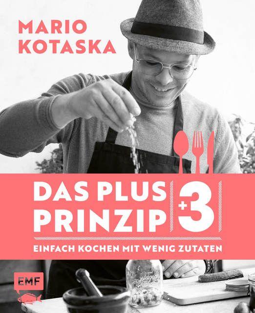 Kotaska, Mario: Das Plus-3-Prinzip - Einfach Kochen mit wenig Zutaten