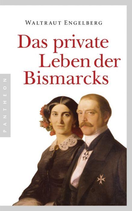 Engelberg, Waltraut: Das private Leben der Bismarcks