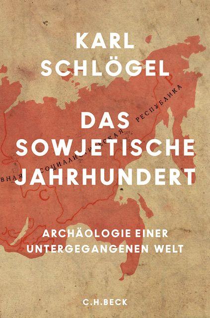 Schlögel, Karl: Das sowjetische Jahrhundert