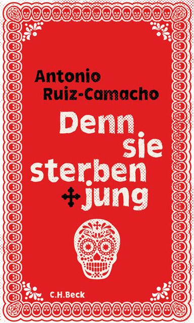 Ruiz-Camacho, Antonio: Denn sie sterben jung