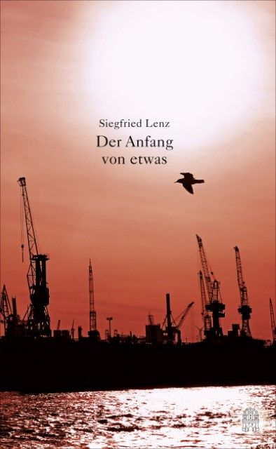 Lenz, Siegfried: Der Anfang von etwas