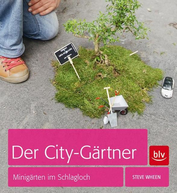 Wheen, Steve: Der City-Gärtner