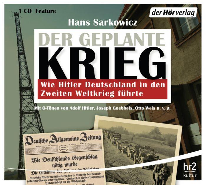Sarkowicz, Hans: Der geplante Krieg - wie Hitler Deutschland in den 2. Weltkrieg führte (AT)