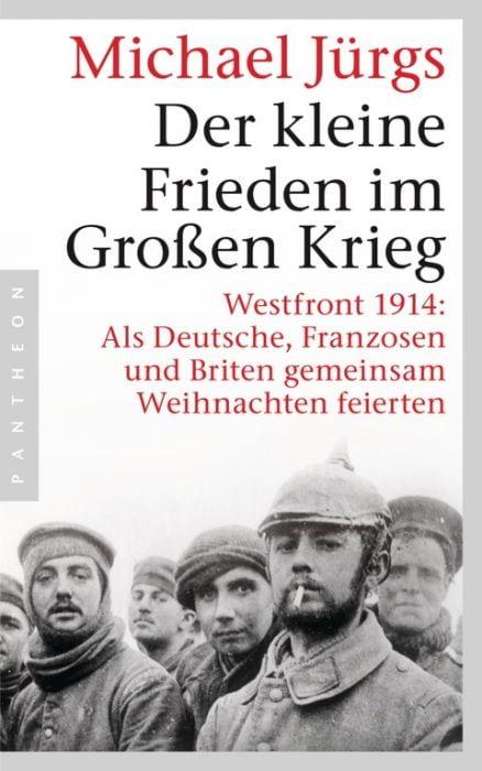 Jürgs, Michael: Der kleine Frieden im Großen Krieg
