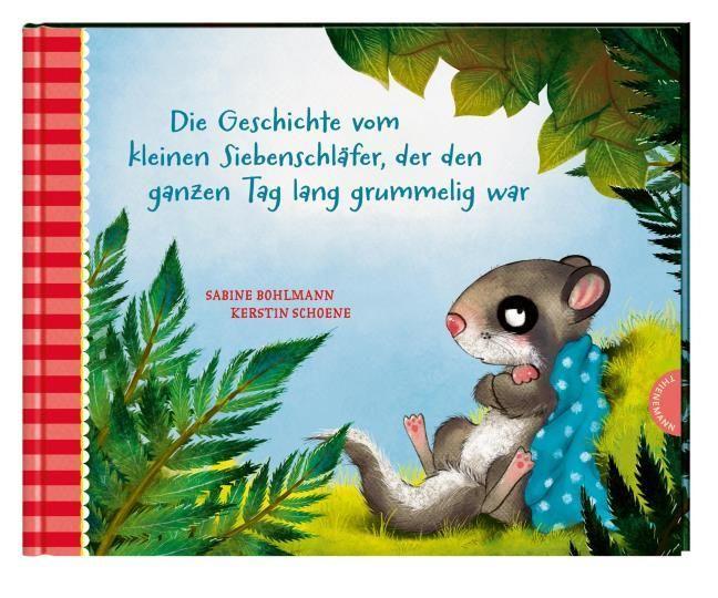 Bohlmann, Sabine: Der kleine Siebenschläfer: Die Geschichte vom kleinen Siebenschläfer, der den ganzen Tag lang grummelig war
