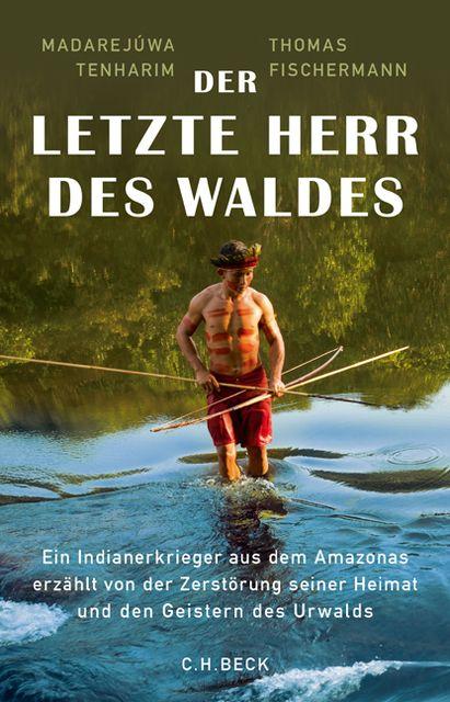 Fischermann, Thomas/Tenharim, Madarejúwa: Der letzte Herr des Waldes