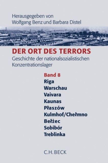 : Der Ort des Terrors. Geschichte der nationalsozialistischen Konzentrationslager Band. 8: Riga-Kaiserwald, Warschau, Vaivara, Kauen (Kaunas), Plaszów, Kulmhof/Chelmno, Belzéc, Sobibór, Treblinka.