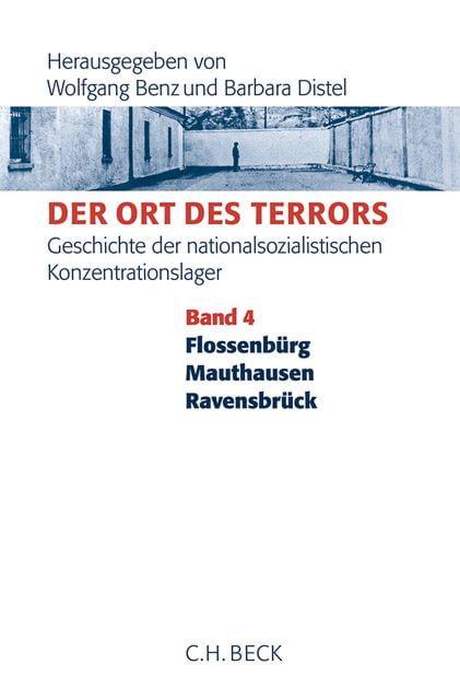 : Der Ort des Terrors. Geschichte der nationalsozialistischen Konzentrationslager Bd. 4: Flossenbürg, Mauthausen, Ravensbrück