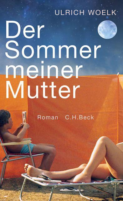 Woelk, Ulrich: Der Sommer meiner Mutter