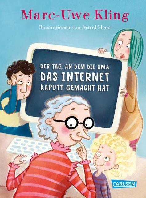 Kling, Marc-Uwe: Der Tag, an dem die Oma das Internet kaputt gemacht hat