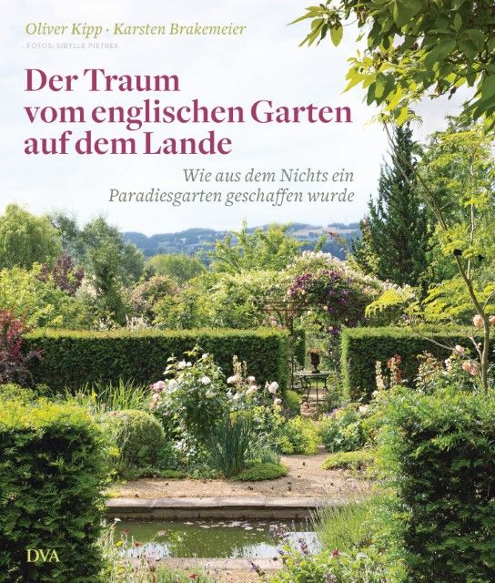 Kipp, Oliver/Brakemeier, Karsten: Der Traum vom englischen Garten auf dem Lande