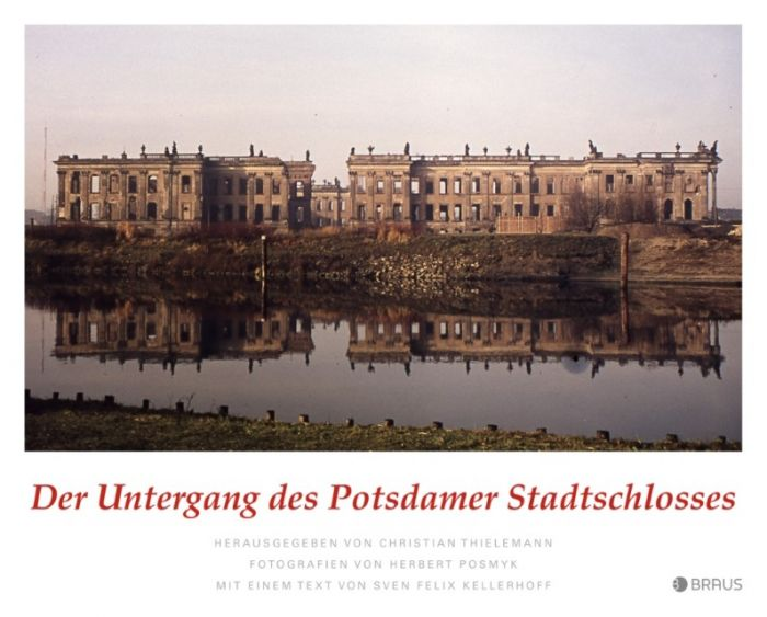Posmyk, Herbert: Der Untergang des Potsdamer Stadtschlosses