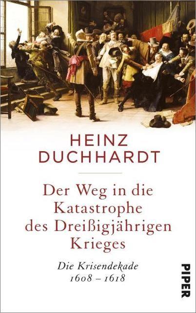 Duchhardt, Heinz: Der Weg in die Katastrophe des Dreißigjährigen Krieges