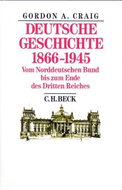 Craig, Gordon A: Deutsche Geschichte 1866-1945