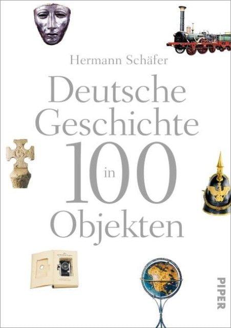 Schäfer, Hermann (Prof. Dr.): Deutsche Geschichte in 100 Objekten