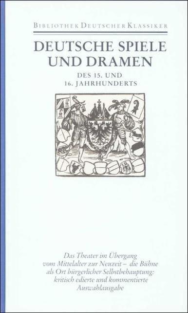 : Deutsche Spiele und Dramen des 15.und 16.Jahrhunderts