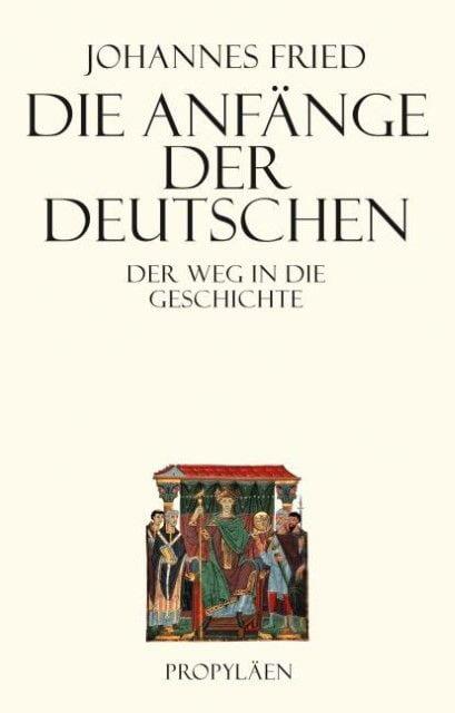 Fried, Johannes: Die Anfänge der Deutschen
