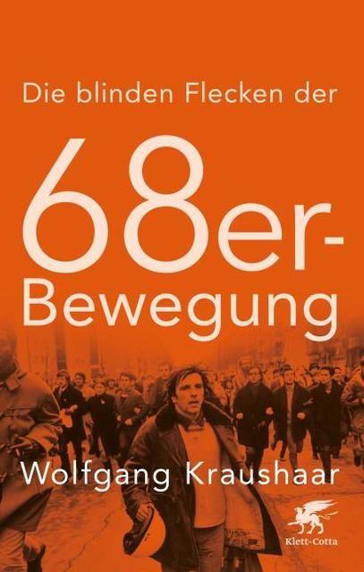 Kraushaar, Wolfgang: Die blinden Flecken der 68er Bewegung