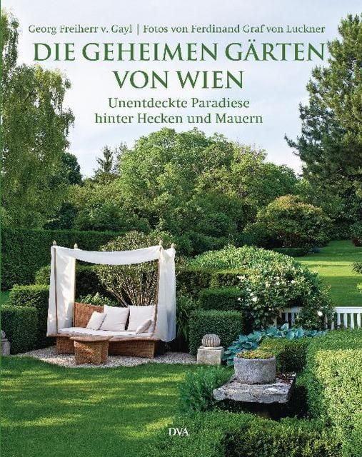 Gayl, Georg Frhr von: Die geheimen Gärten von Wien