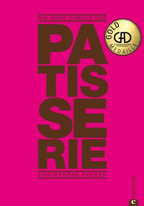 Felder, Christophe: Die hohe Schule der Patisserie