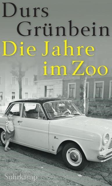 Grünbein, Durs: Die Jahre im Zoo