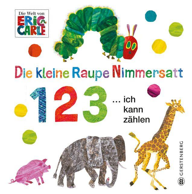 Carle, Eric: Die kleine Raupe Nimmersatt - 1 2 3 ... ich kann zählen