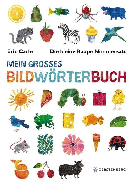 Carle, Eric: Die kleine Raupe Nimmersatt - Mein großes Bildwörterbuch