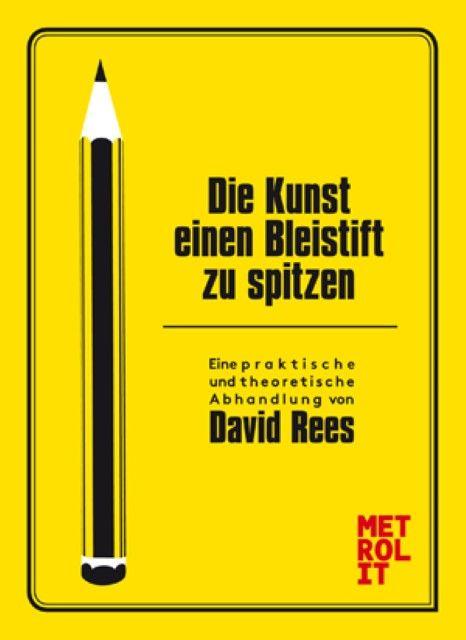 Rees, David: Die Kunst einen Bleistift zu spitzen