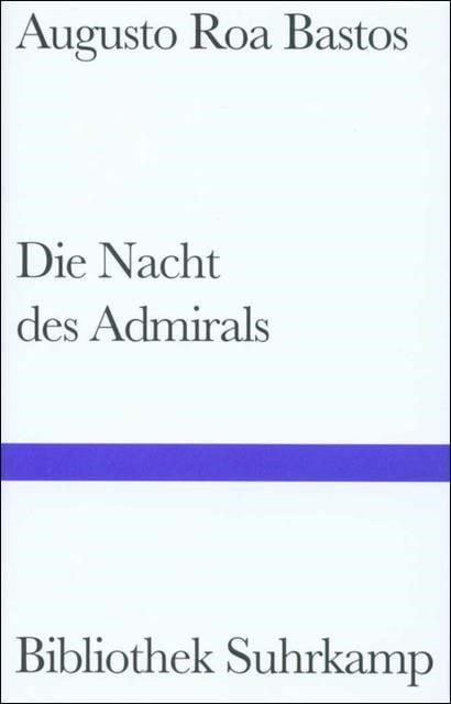 Roa Bastos, Augusto: Die Nacht des Admirals