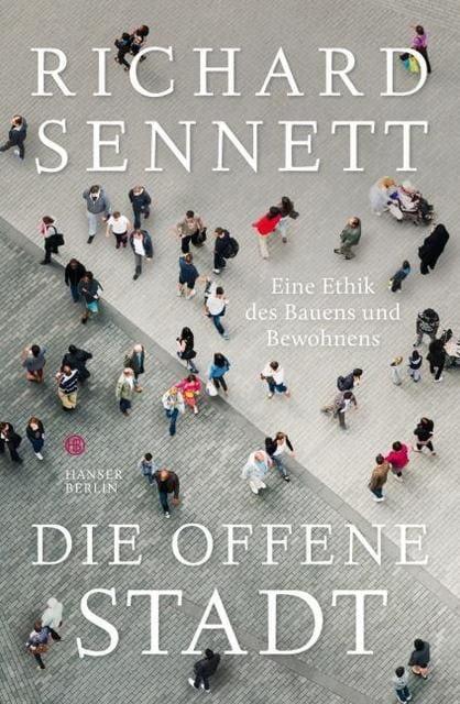 Sennett, Richard: Die offene Stadt. Eine Ethik des Bauens und Bewohnens