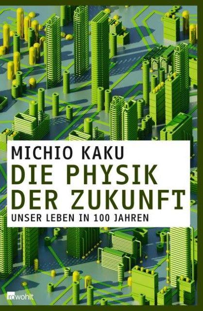 Kaku, Michio: Die Physik der Zukunft