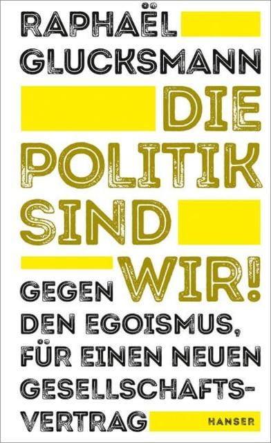 Glucksmann, Raphaël: Die Politik sind wir!