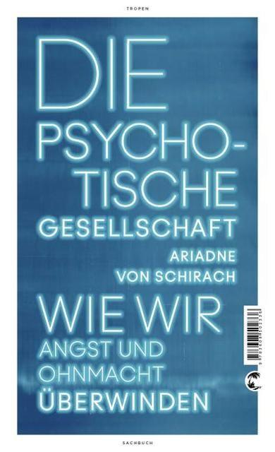 Schirach, Ariadne von: Die psychotische Gesellschaft