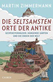 Zimmermann, Martin: Die seltsamsten Orte der Antike