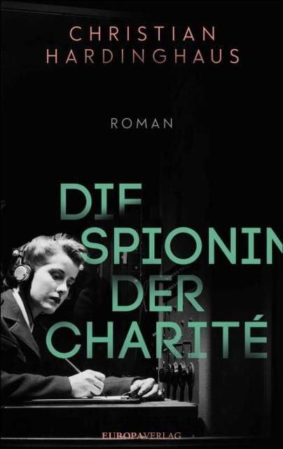 Hardinghaus, Christian: Die Spionin der Charité