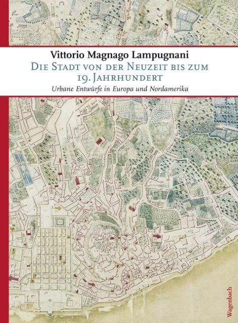 Lampugnani, Vittorio Magnago: Die Stadt von der Neuzeit bis zum 19. Jahrhundert