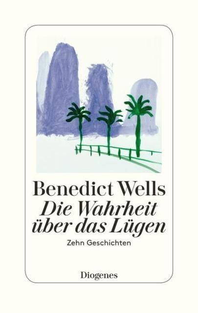 Wells, Benedict: Die Wahrheit über das Lügen