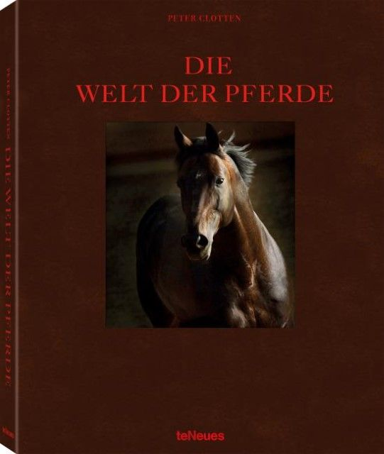 Clotten, Peter: Die Welt der Pferde/The Equestrian World/Le Monde Equestre