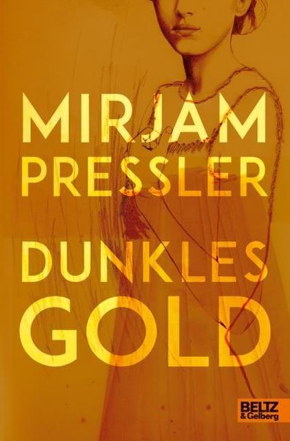 Pressler, Mirjam: Dunkles Gold