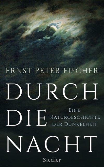 Fischer, Ernst Peter: Durch die Nacht