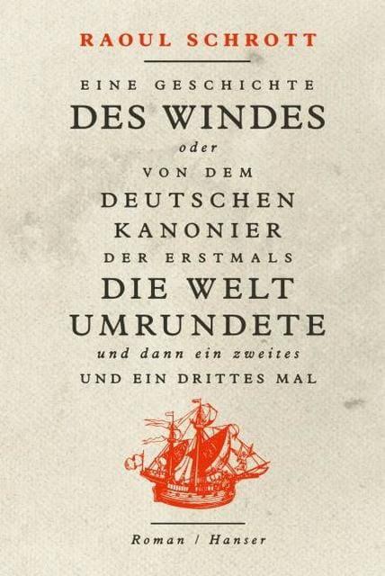 Schrott, Raoul: Eine Geschichte des Windes oder Von dem deutschen Kanonier der erstmals die Welt umrundete und dann ein zweites und ein drittes Mal