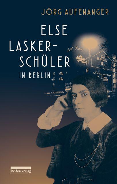 Aufenanger, Jörg: Else Lasker-Schüler in Berlin