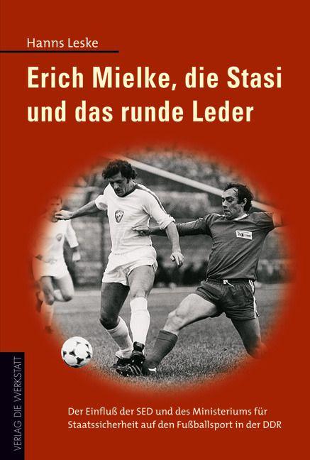 Leske, Hanns: Erich Mielke, die Stasi und das runde Leder