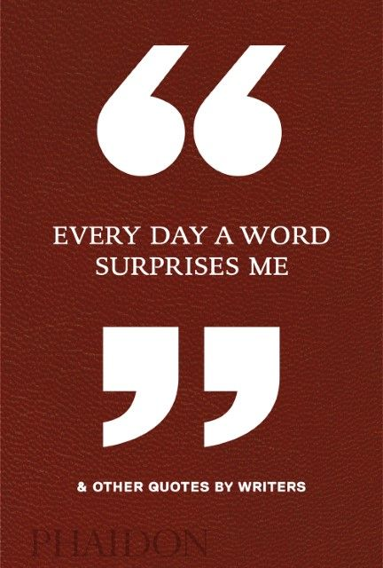 : Every Day a Word Surprises Me & Other Quotes by Writers